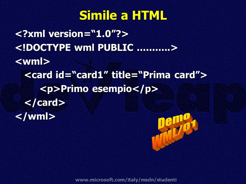 Simile a HTML Demo WML/01 < xml version= 1.0 >