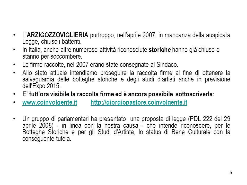 L'ARZIGOZZOVIGLIERIA purtroppo, nell'aprile 2007, in mancanza della auspicata Legge, chiuse i battenti.
