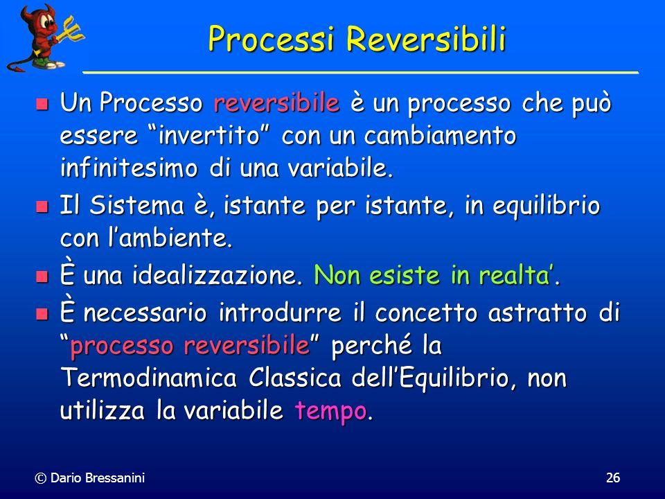 Processi Reversibili Un Processo reversibile è un processo che può essere invertito con un cambiamento infinitesimo di una variabile.