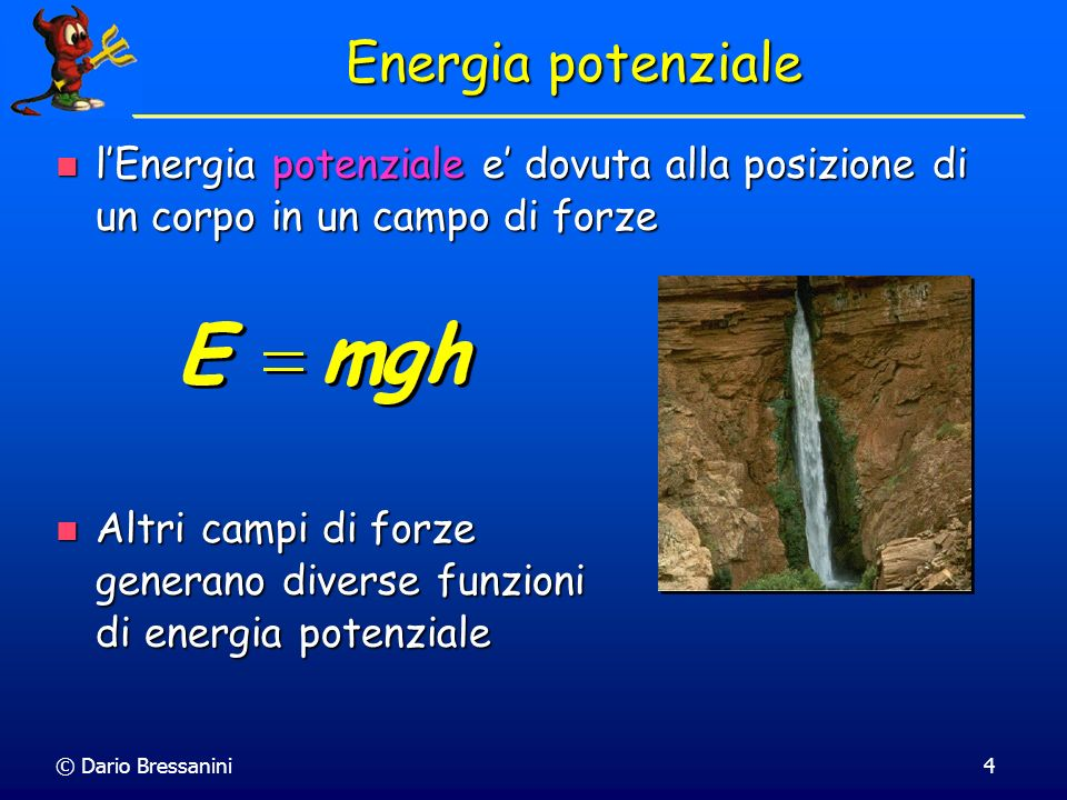 Energia potenziale l'Energia potenziale e' dovuta alla posizione di un corpo in un campo di forze.