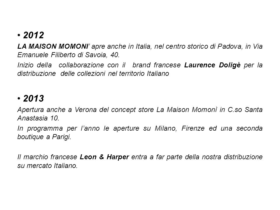 2012 LA MAISON MOMONI' apre anche in Italia, nel centro storico di Padova, in Via Emanuele Filiberto di Savoia, 40.