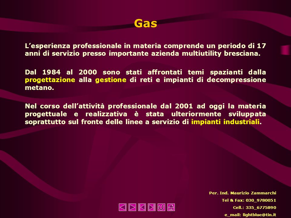 GasL'esperienza professionale in materia comprende un periodo di 17 anni di servizio presso importante azienda multiutility bresciana.