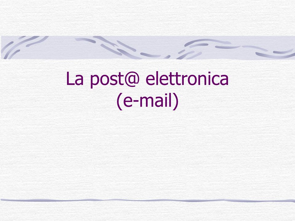 La post@ elettronica (e-mail)