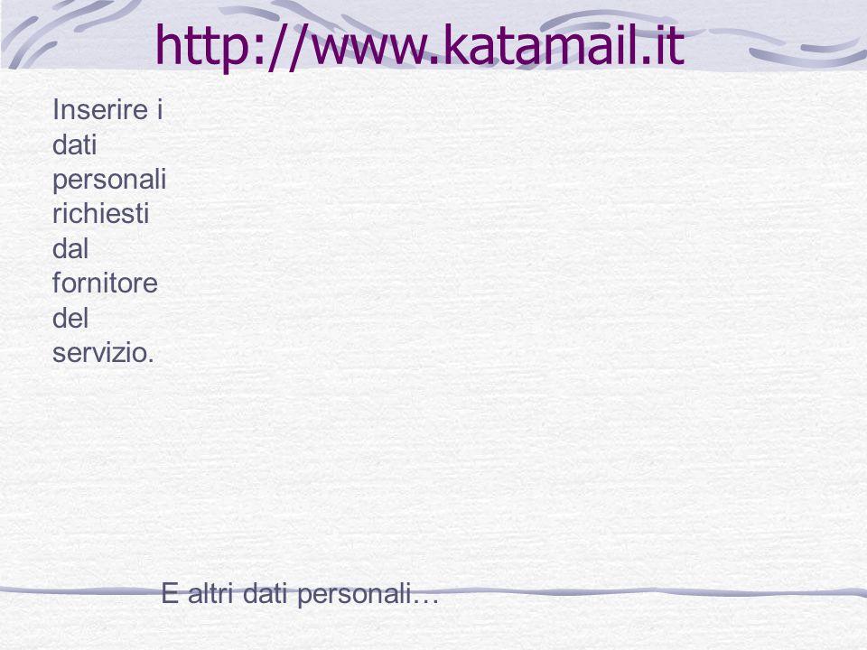 http://www.katamail.it Inserire i dati personali richiesti dal fornitore del servizio.