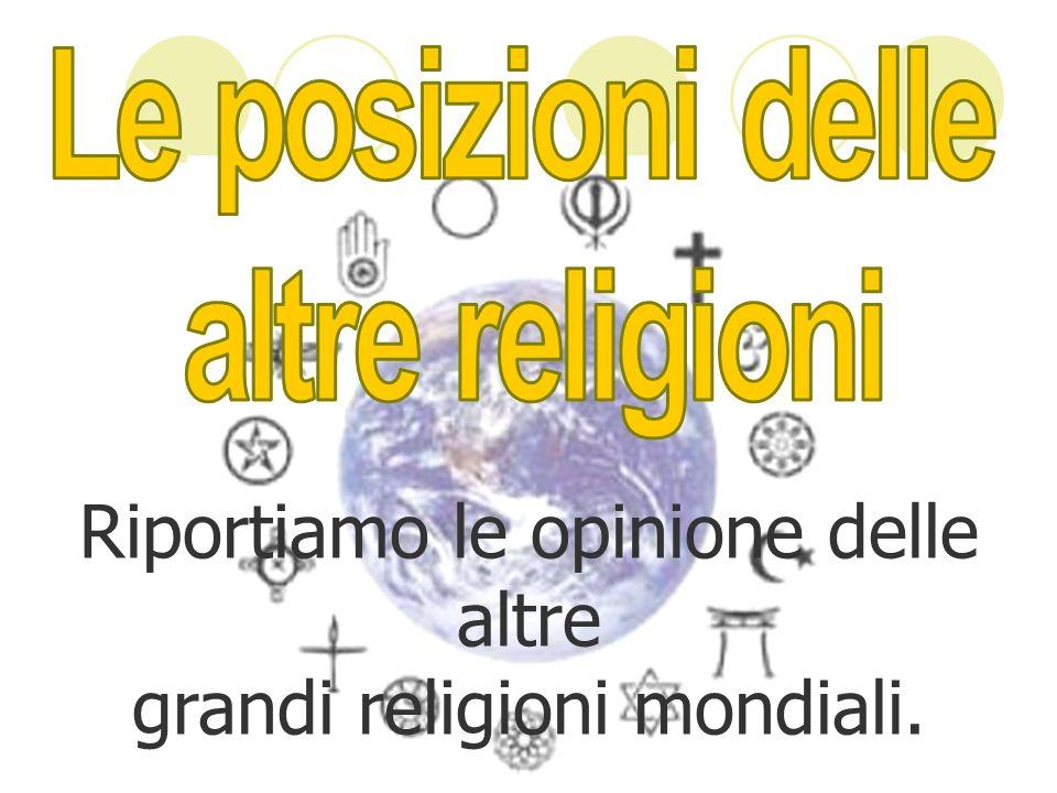 Riportiamo le opinione delle altre grandi religioni mondiali.