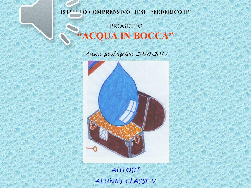ISTITUTO COMPRENSIVO JESI - FEDERICO II PROGETTO ACQUA IN BOCCA Anno scolastico 2010-2011