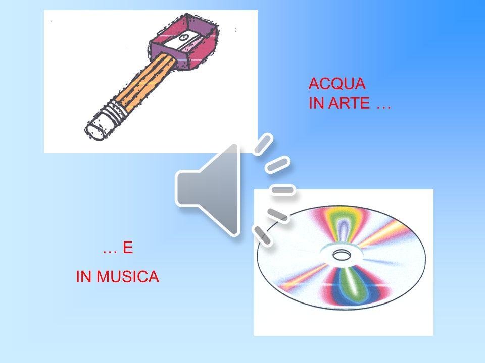 ACQUA IN ARTE … … E IN MUSICA