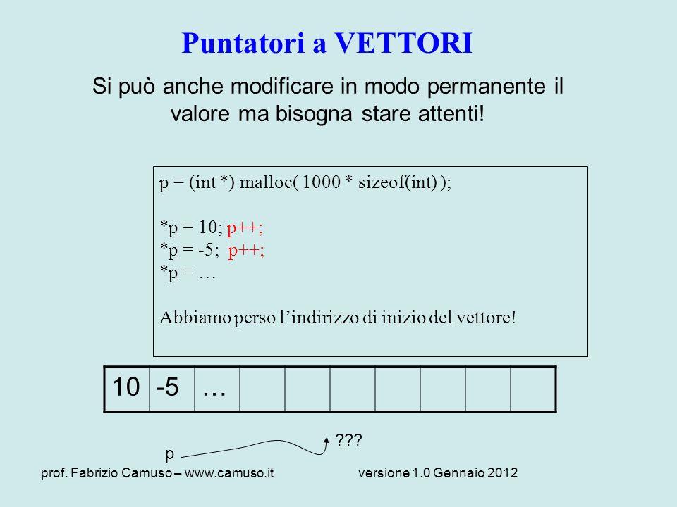 Puntatori a VETTORI Si può anche modificare in modo permanente il valore ma bisogna stare attenti! p = (int *) malloc( 1000 * sizeof(int) );