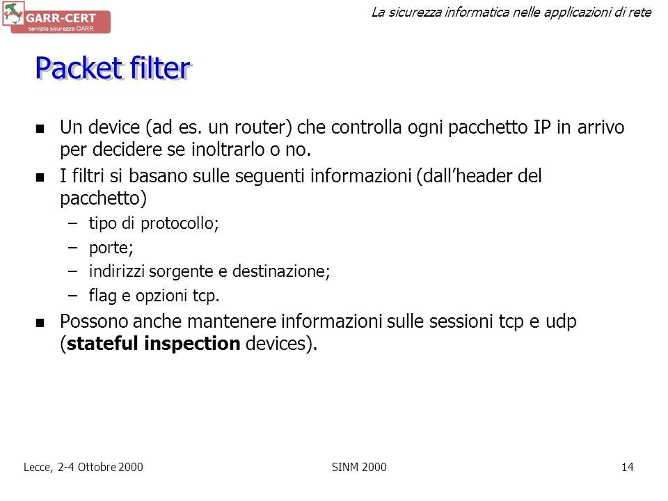 Packet filter Un device (ad es. un router) che controlla ogni pacchetto IP in arrivo per decidere se inoltrarlo o no.