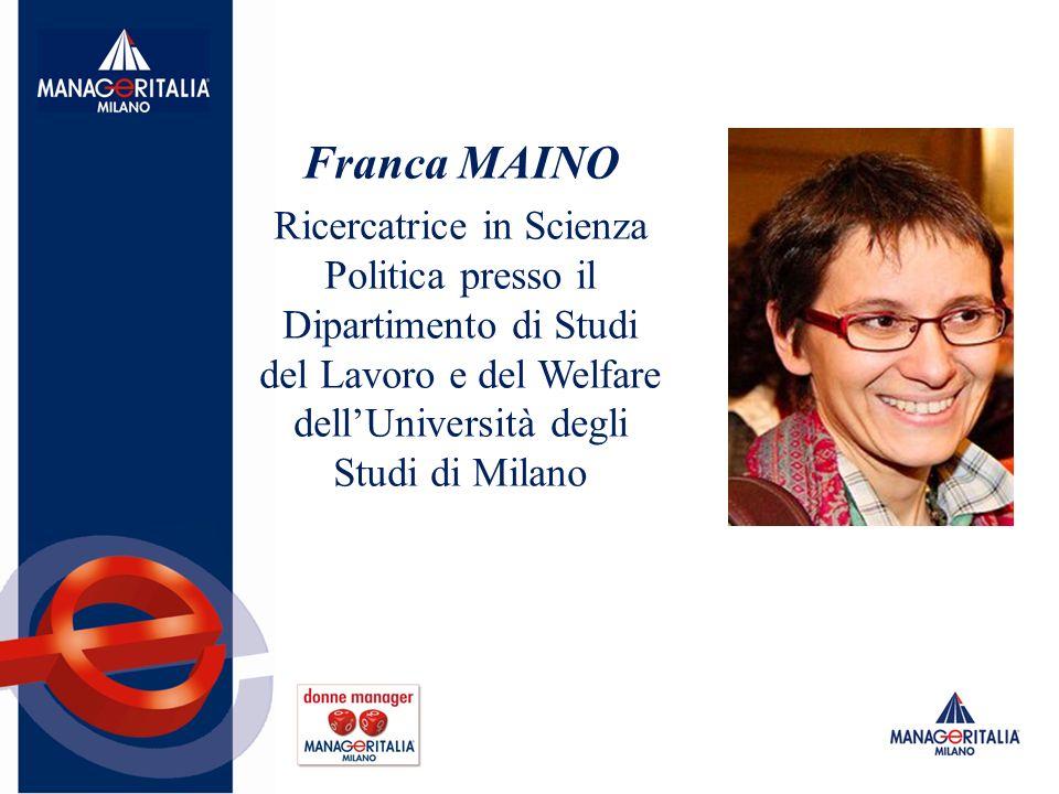 Franca MAINO Ricercatrice in Scienza Politica presso il Dipartimento di Studi del Lavoro e del Welfare dell'Università degli Studi di Milano.
