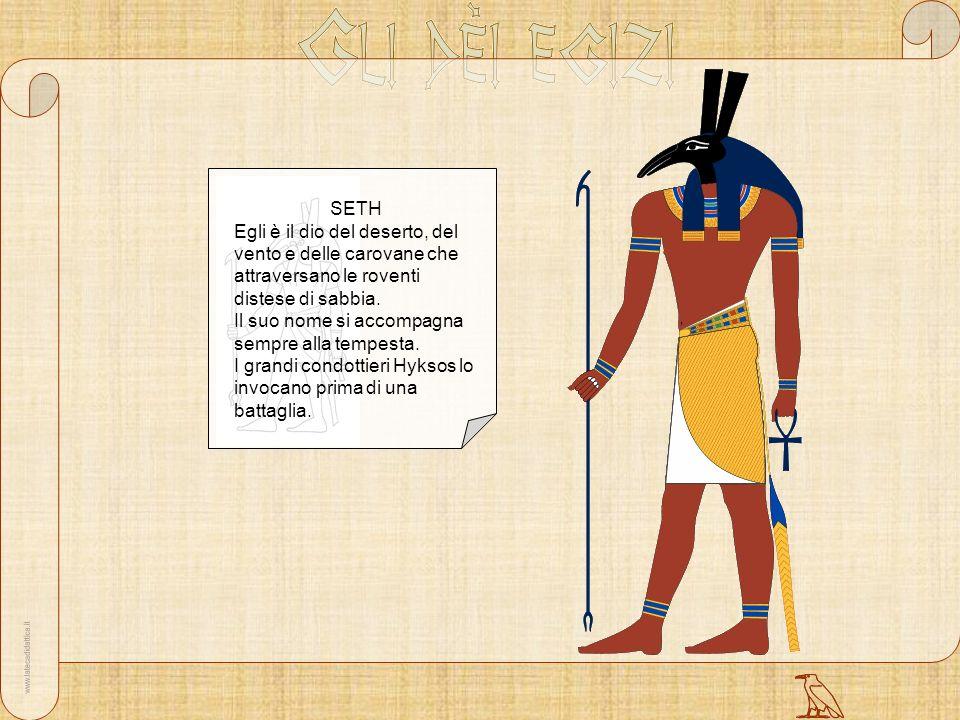 SETH Egli è il dio del deserto, del vento e delle carovane che attraversano le roventi distese di sabbia.