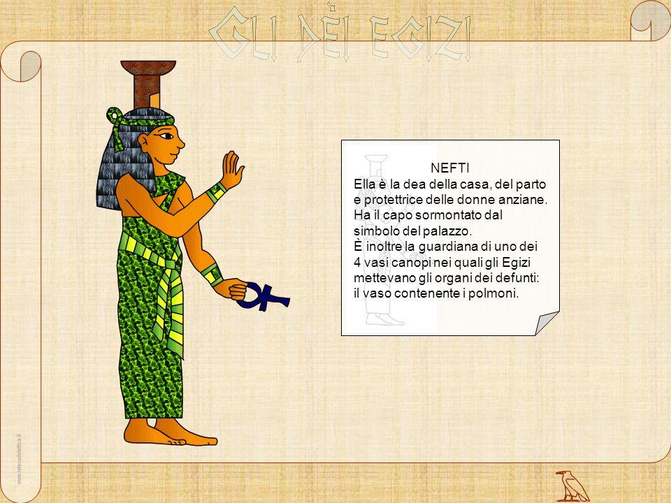 NEFTI Ella è la dea della casa, del parto e protettrice delle donne anziane. Ha il capo sormontato dal simbolo del palazzo.