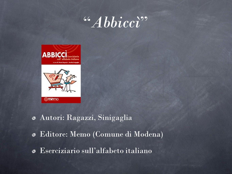 Abbiccì Autori: Ragazzi, Sinigaglia Editore: Memo (Comune di Modena)