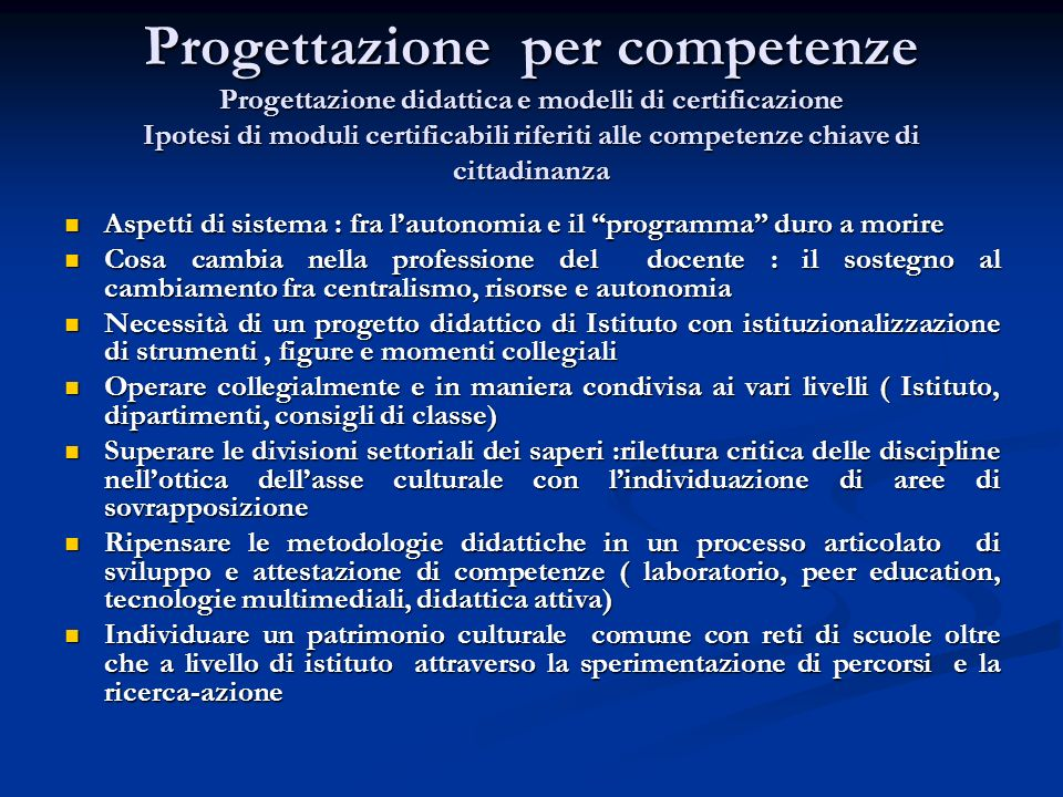 Progettazione per competenze Progettazione didattica e modelli di certificazione Ipotesi di moduli certificabili riferiti alle competenze chiave di cittadinanza