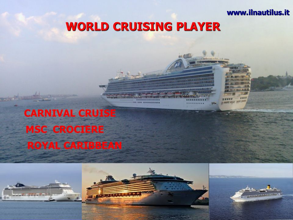 WORLD CRUISING PLAYER CARNIVAL CRUISE MSC CROCIERE ROYAL CARIBBEAN