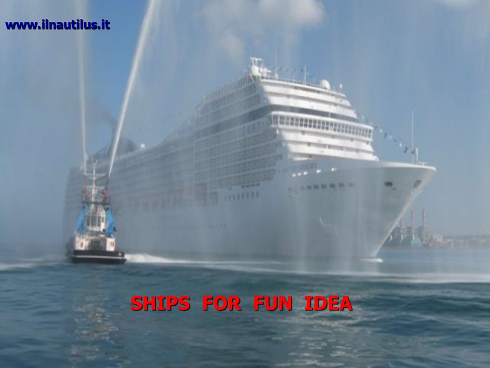 www.ilnautilus.it SHIPS FOR FUN IDEA