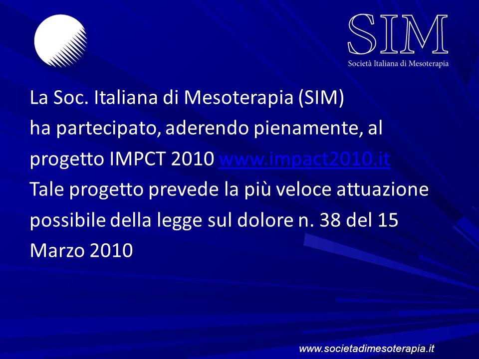 La Soc. Italiana di Mesoterapia (SIM) ha partecipato, aderendo pienamente, al progetto IMPCT 2010 www.impact2010.it Tale progetto prevede la più veloce attuazione possibile della legge sul dolore n. 38 del 15 Marzo 2010