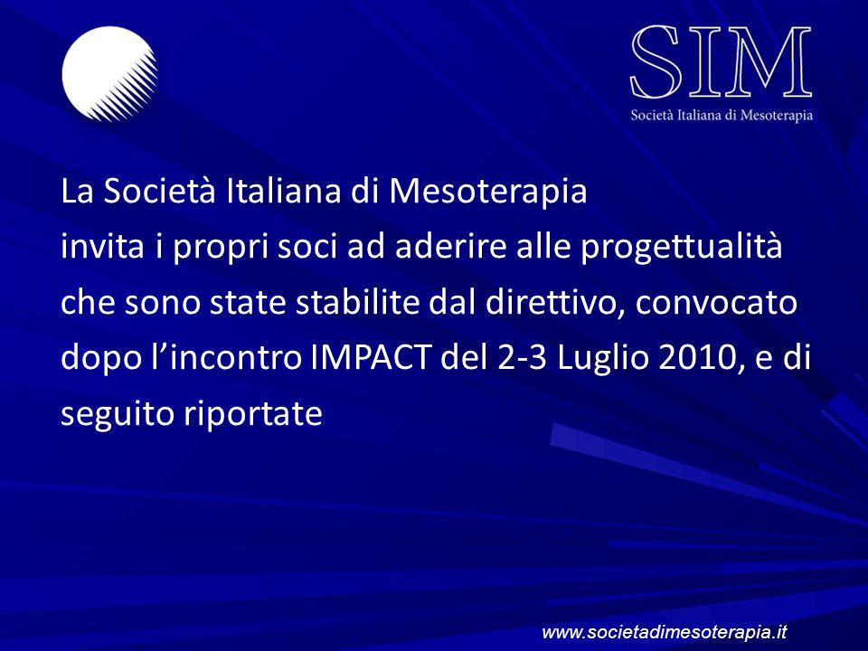 La Società Italiana di Mesoterapia invita i propri soci ad aderire alle progettualità che sono state stabilite dal direttivo, convocato dopo l'incontro IMPACT del 2-3 Luglio 2010, e di seguito riportate