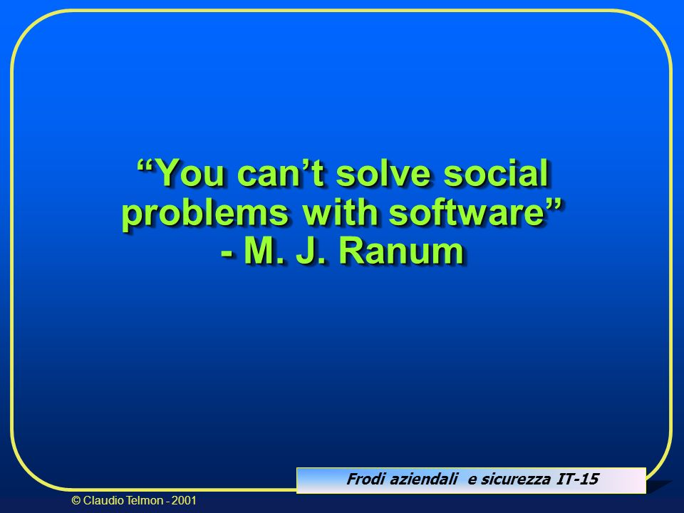 You can't solve social problems with software - M. J. Ranum