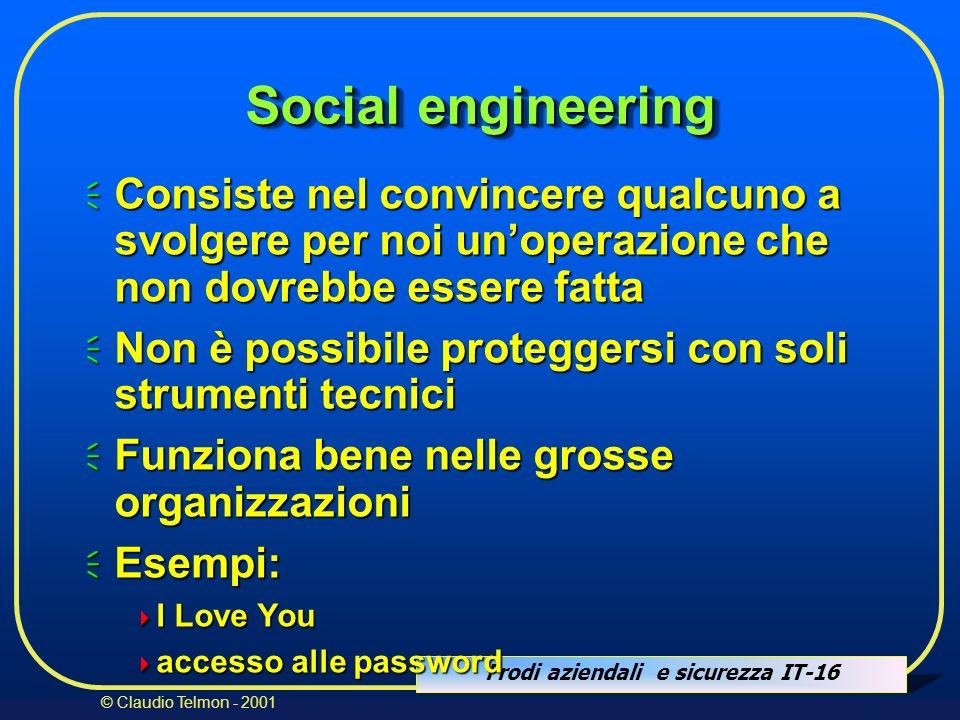 Social engineering Consiste nel convincere qualcuno a svolgere per noi un'operazione che non dovrebbe essere fatta.