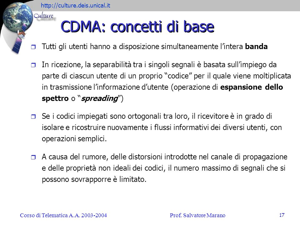 CDMA: concetti di baseTutti gli utenti hanno a disposizione simultaneamente l'intera banda.
