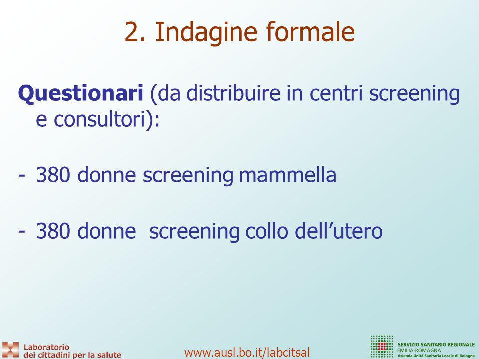 2. Indagine formale Questionari (da distribuire in centri screening e consultori): 380 donne screening mammella.