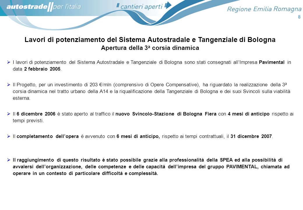 8 Lavori di potenziamento del Sistema Autostradale e Tangenziale di Bologna Apertura della 3a corsia dinamica.