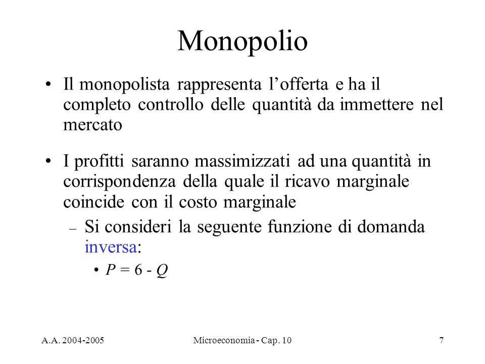 Monopolio Il monopolista rappresenta l'offerta e ha il completo controllo delle quantità da immettere nel mercato.