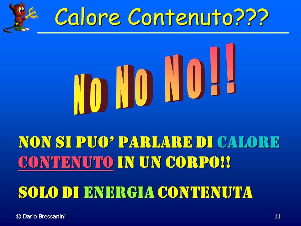 Calore Contenuto No No No!! Non si puo' parlare di Calore Contenuto in un corpo!! Solo di Energia contenuta.