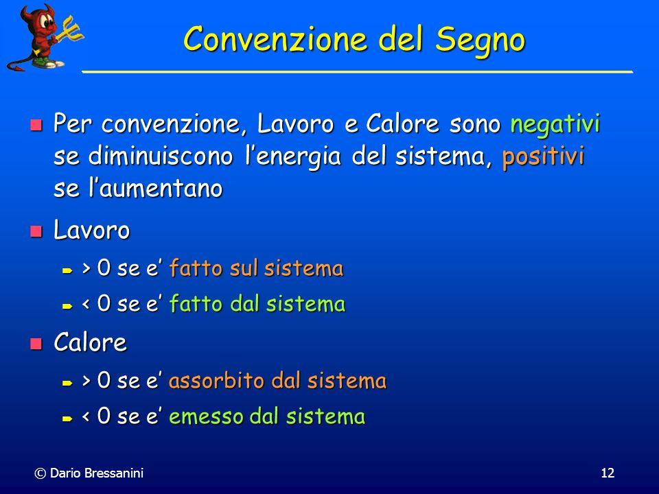 Convenzione del Segno Per convenzione, Lavoro e Calore sono negativi se diminuiscono l'energia del sistema, positivi se l'aumentano.