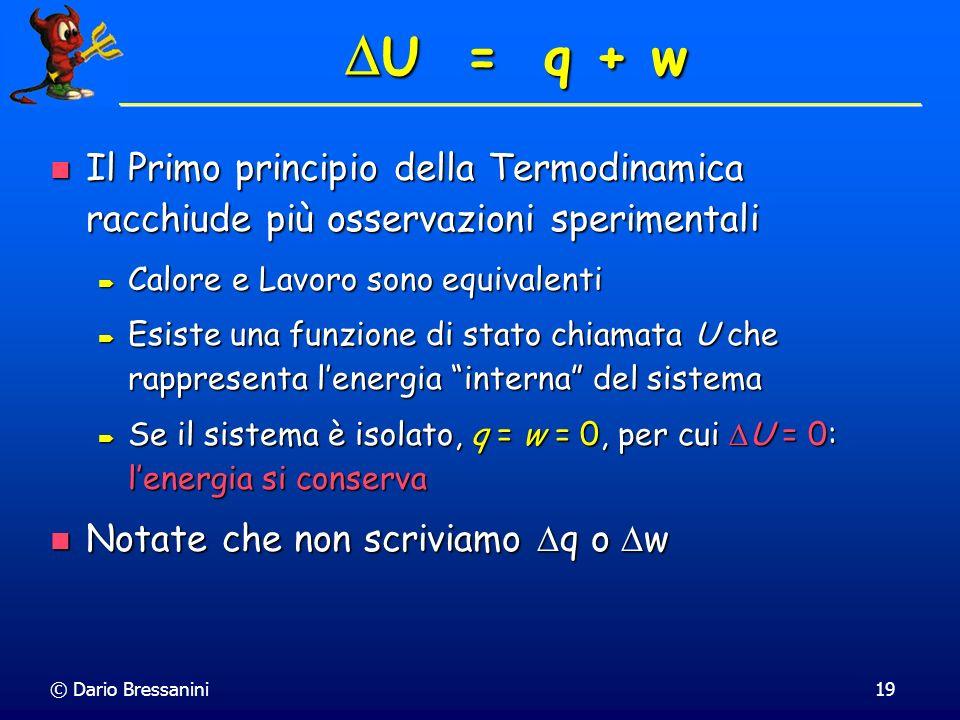 U = q + w Il Primo principio della Termodinamica racchiude più osservazioni sperimentali. Calore e Lavoro sono equivalenti.