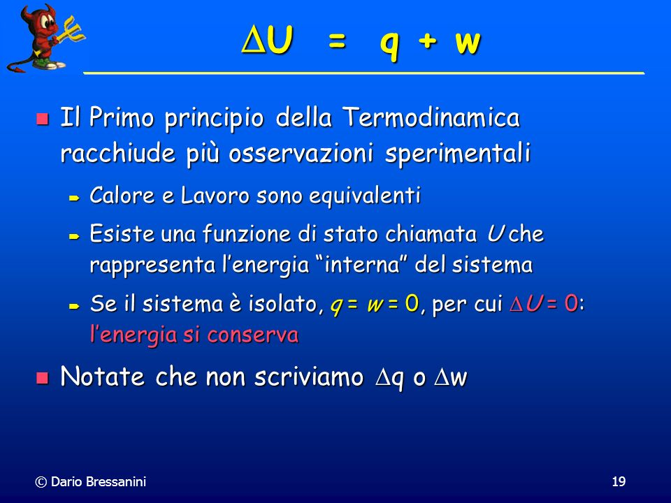 U = q + wIl Primo principio della Termodinamica racchiude più osservazioni sperimentali. Calore e Lavoro sono equivalenti.