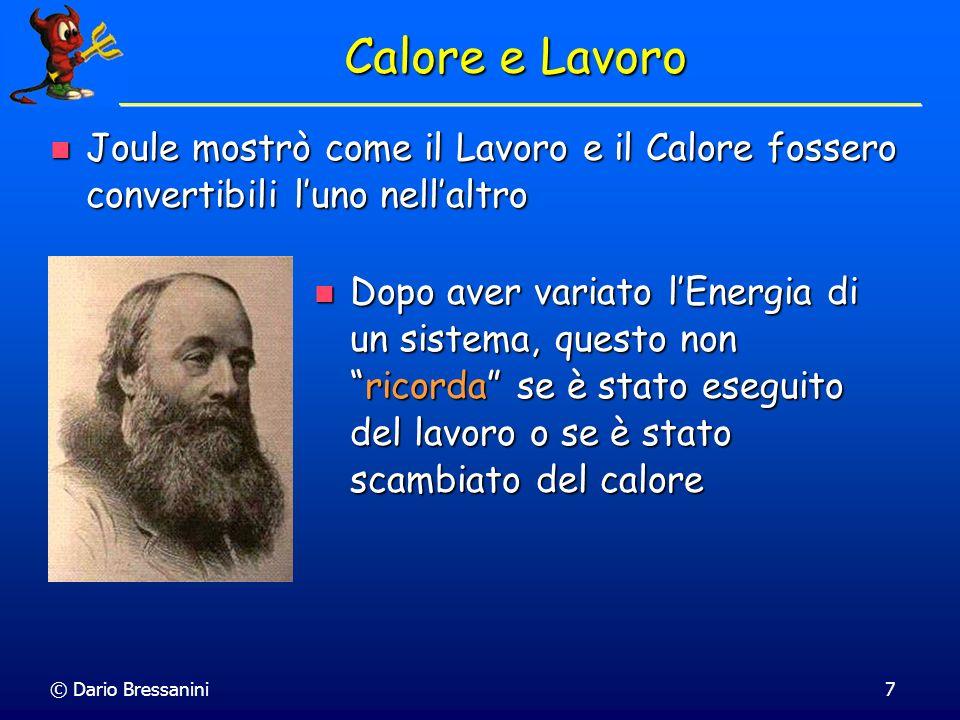 Calore e Lavoro Joule mostrò come il Lavoro e il Calore fossero convertibili l'uno nell'altro.