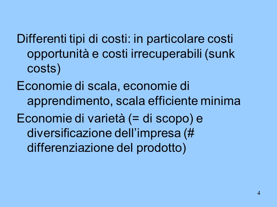 Differenti tipi di costi: in particolare costi opportunità e costi irrecuperabili (sunk costs)