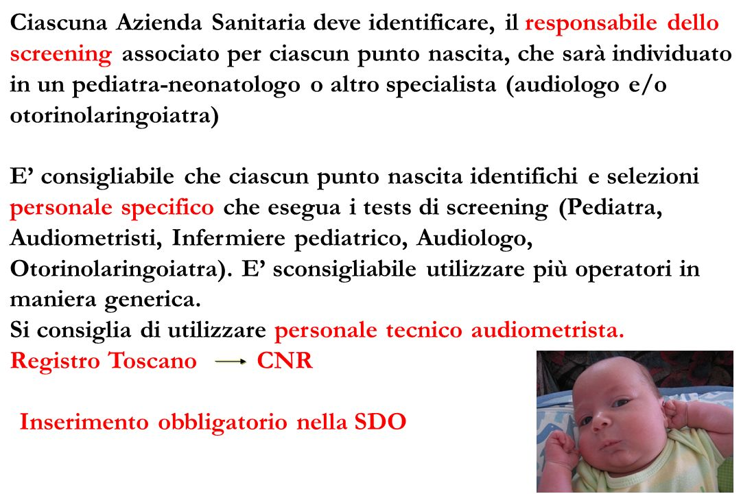 Ciascuna Azienda Sanitaria deve identificare, il responsabile dello screening associato per ciascun punto nascita, che sarà individuato in un pediatra-neonatologo o altro specialista (audiologo e/o otorinolaringoiatra)