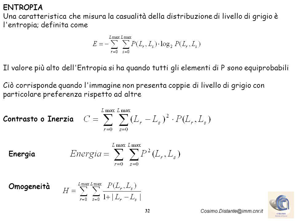 ENTROPIA Una caratteristica che misura la casualità della distribuzione di livello di grigio è l entropia; definita come.