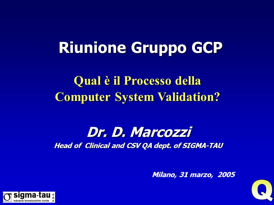 Dr. D. Marcozzi Head of Clinical and CSV QA dept. of SIGMA-TAU