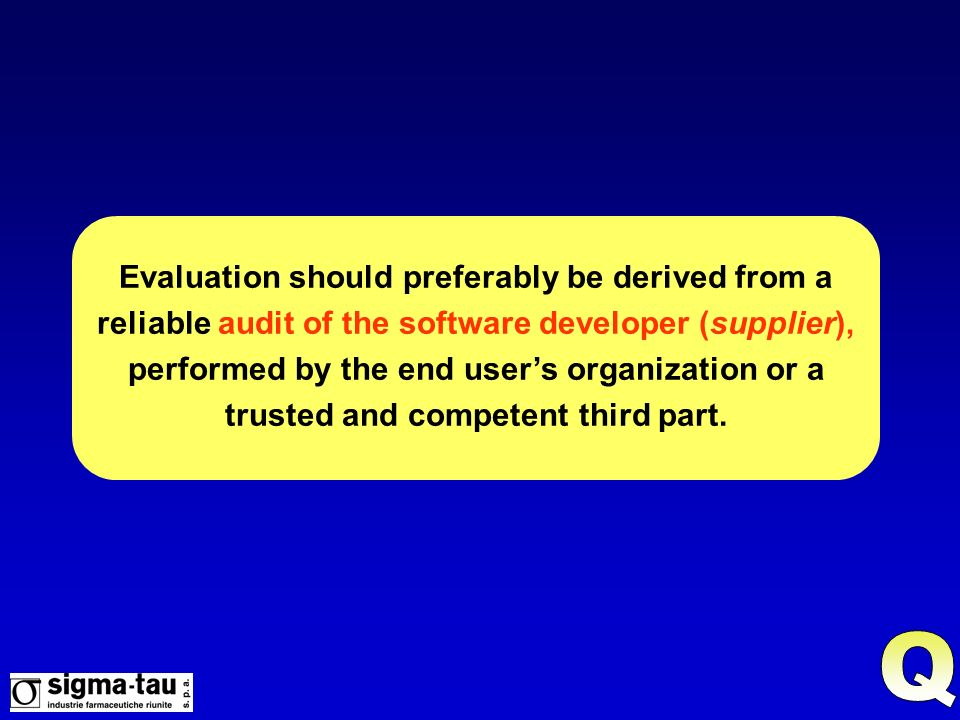 Evaluation should preferably be derived from a reliable audit of the software developer (supplier), performed by the end user's organization or a trusted and competent third part.