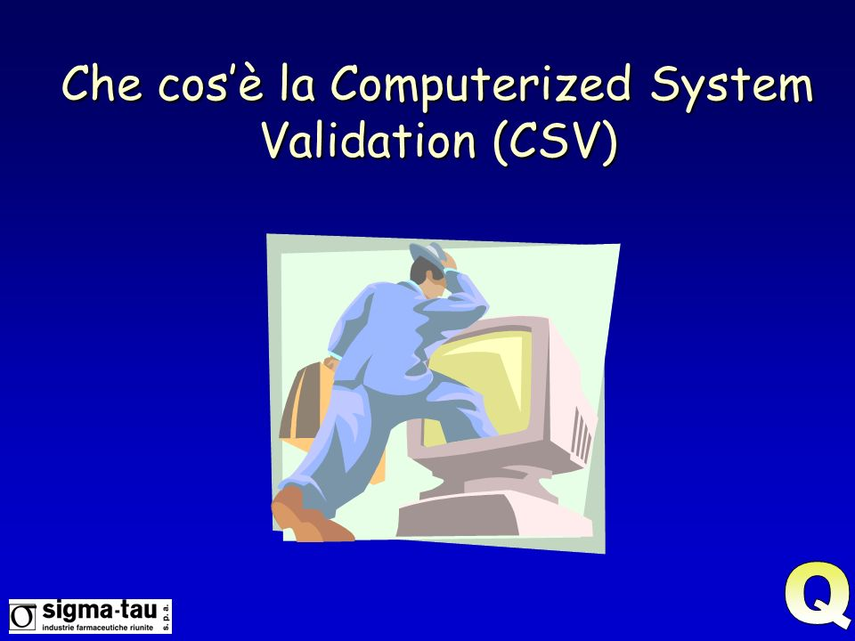 Che cos'è la Computerized System Validation (CSV)