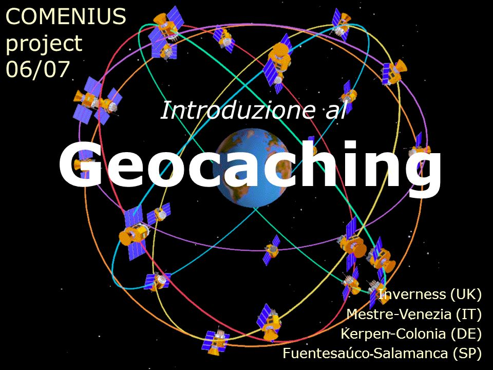 Geocaching Introduzione al COMENIUS project 06/07 Inverness (UK)
