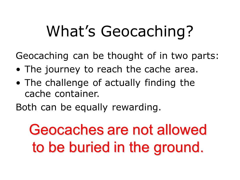 Geocaches are not allowed to be buried in the ground.