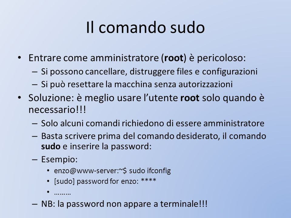 Il comando sudo Entrare come amministratore (root) è pericoloso: