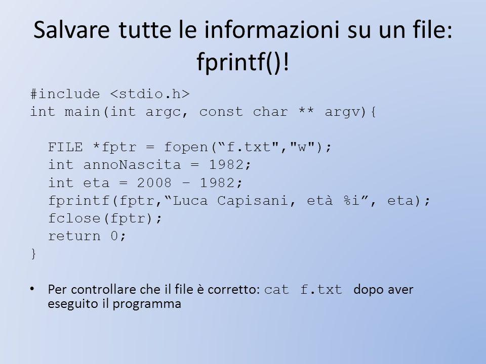 Salvare tutte le informazioni su un file: fprintf()!