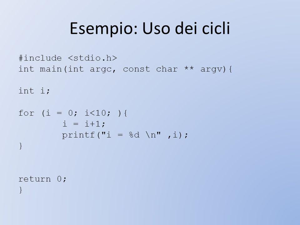 Esempio: Uso dei cicli #include <stdio.h>
