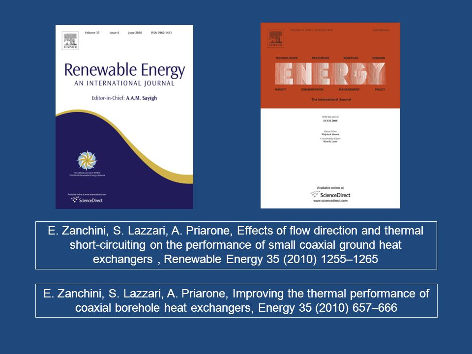 E. Zanchini, S. Lazzari, A. Priarone, Effects of flow direction and thermal short-circuiting on the performance of small coaxial ground heat exchangers , Renewable Energy 35 (2010) 1255–1265
