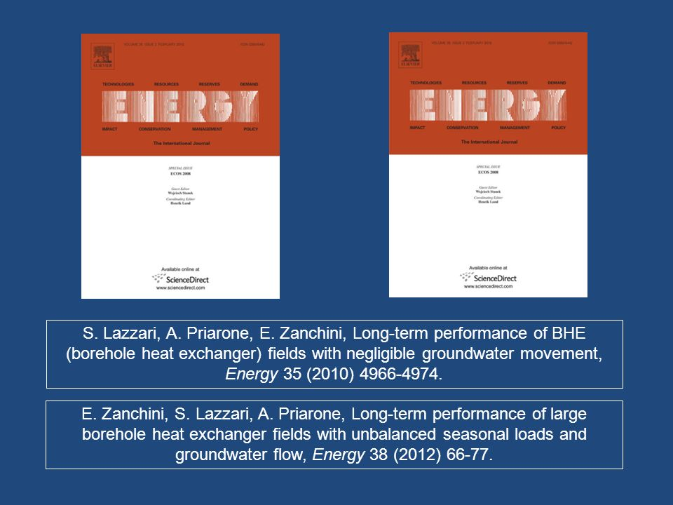 S. Lazzari, A. Priarone, E. Zanchini, Long-term performance of BHE (borehole heat exchanger) fields with negligible groundwater movement, Energy 35 (2010) 4966-4974.