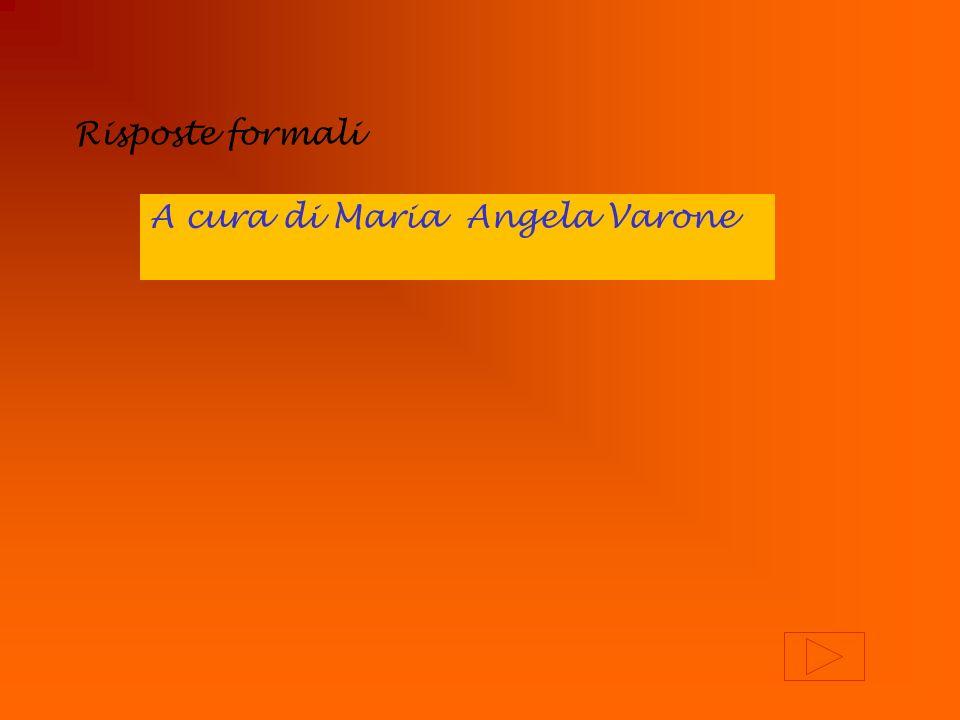 Risposte formali A cura di Maria Angela Varone