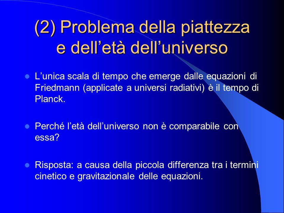 (2) Problema della piattezza e dell'età dell'universo
