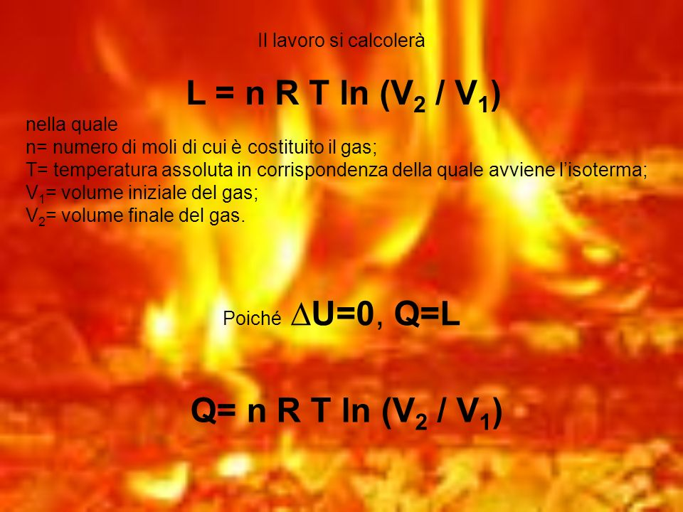 Q= n R T ln (V2 / V1) Il lavoro si calcolerà nella quale