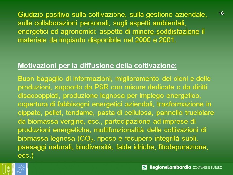 Giudizio positivo sulla coltivazione, sulla gestione aziendale, sulle collaborazioni personali, sugli aspetti ambientali, energetici ed agronomici; aspetto di minore soddisfazione il materiale da impianto disponibile nel 2000 e 2001.